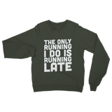 The Only Running I Do Is Running Late Classic Adult Sweatshirt