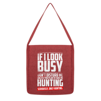 If I Look Busy Don't Disturb Me Unless You Plan To Take Me Hunting Seriously. Only Hunting Classic Tote Bag