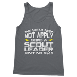 The Weak Need Not Apply Being a Scout Leader Aint No 9 to 5 Classic Adult Tank Top