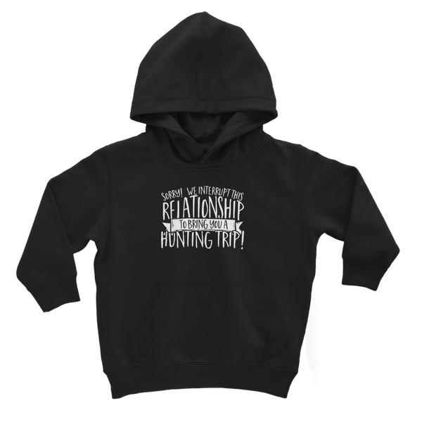 Sorry We Interrupt This Relationship To Bring You A Hunting Trip Classic Kids Hoodie