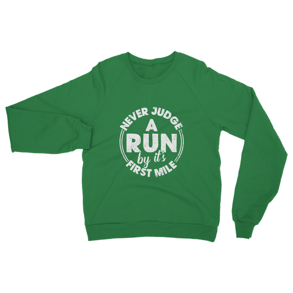 Never Judge A Run By It's First Mile Classic Adult Sweatshirt