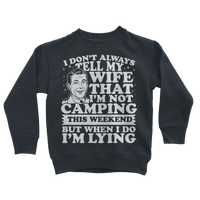 I Don't Always Tell My Wife That I'M Not Camping This Weekend But When I Do I'M Lying Classic Kids Sweatshirt