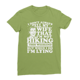 I Don't Always Tell My Wife That I'M Not Hiking This Weekend But When I Do I'M Lying Classic Women's T-Shirt