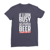 If I Look Busy Don't Disturb Me Unless You Plan To Take Me Beer Seriously. Only Beer Premium Jersey Women's T-Shirt