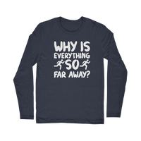 Why Is Everything So Far Away Running Classic Long Sleeve T-Shirt