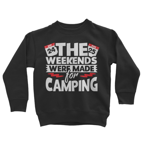 The Weekends Were Made For Camping Classic Kids Sweatshirt