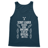 Scout Leader Because Being Awesome Is Not An Official Job Title Classic Adult Tank Top