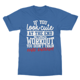 If You Look Cute You Didn't Train Hard Enough Classic Adult T-Shirt