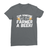 Can Someone Get This Farmer a Beer! Classic Women's T-Shirt