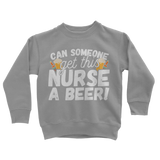 Can Someone Get This Nurse a Beer! Classic Kids Sweatshirt