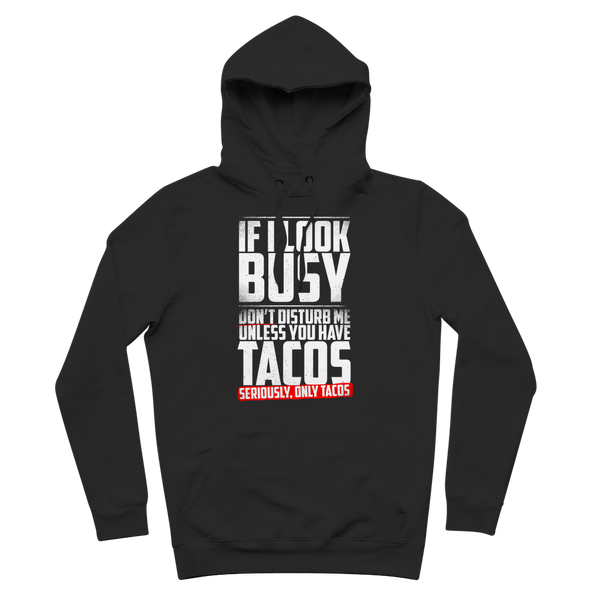If I Look Busy Don't Disturb Me Unless You Plan To Take Me Tacos Seriously. Only Tacos Premium Adult Hoodie
