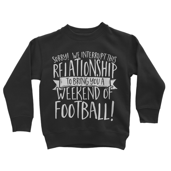 Sorry We Interrupt This Relationship To Bring You A Weekend Of Football! Classic Kids Sweatshirt