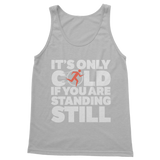 It's Only Cold If You Are Standing Still Classic Adult Tank Top