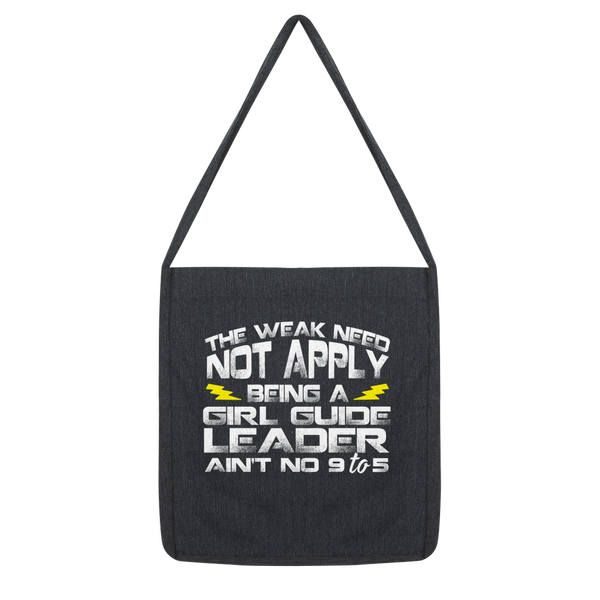 The Weak Need Not Apply Being a Girl Guide Aint No 9 to 5 Classic Tote Bag
