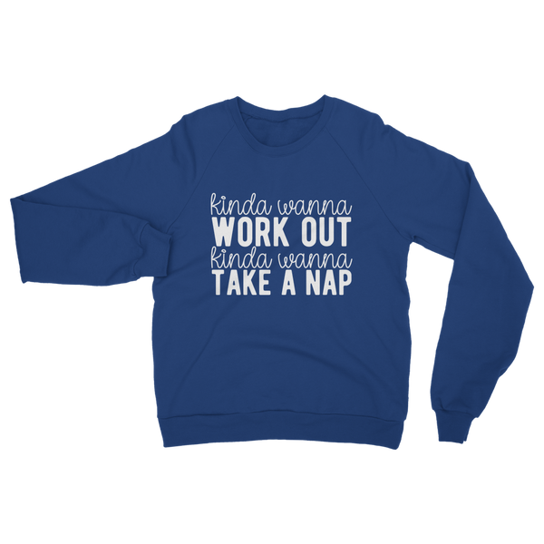 Kinda Wanna Work Out Kinda Wanna Take A Nap Classic Adult Sweatshirt