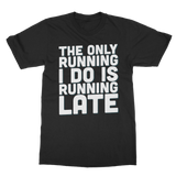 The Only Running I Do Is Running Late Classic Adult T-Shirt