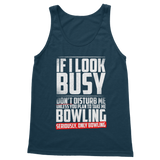 If I Look Busy Don't Disturb Me Unless You Plan To Take Me Bowling Seriously. Only Bowling Classic Adult Tank Top