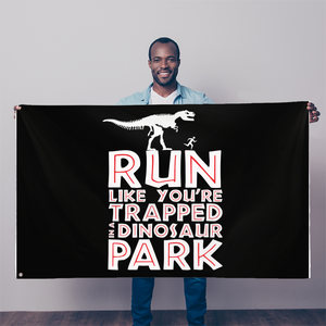 Run Like You Are Trapped In A Dinosaur Park Sublimation Flag