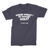 Where Would I Be Without Golf? Premium Jersey Men's T-Shirt