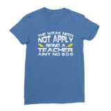 The Weak Need Not Apply Being a Teacher Aint No 9 to 5 Classic Women's T-Shirt