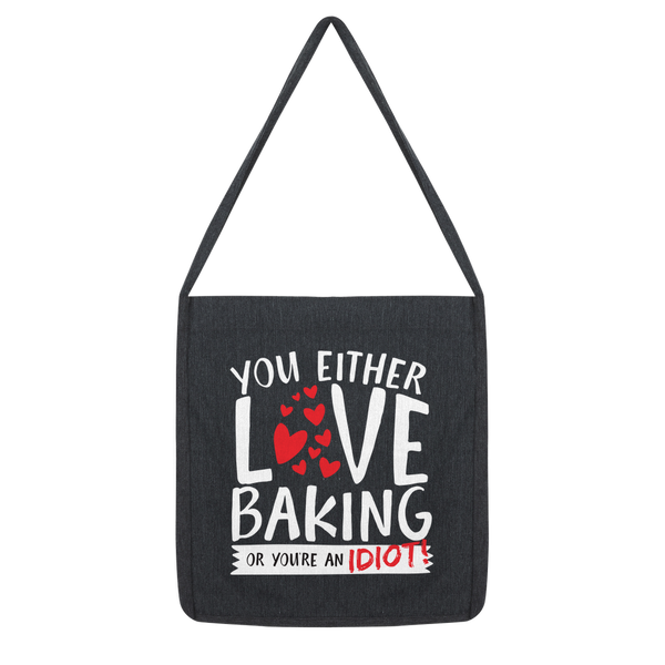You Either Love Baking Or You're An Idiot! Classic Tote Bag
