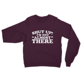 Shut Up I'm Not Almost There Funny Running Classic Adult Sweatshirt