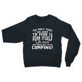 The Only Thing We Have To Fear is Fear Itself Oh and Not Being Able To Go Camping! Classic Adult Sweatshirt