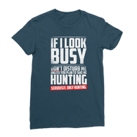 If I Look Busy Don't Disturb Me Unless You Plan To Take Me Hunting Seriously. Only Hunting Classic Women's T-Shirt