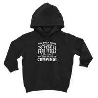 The Only Thing We Have To Fear is Fear Itself Oh and Not Being Able To Go Camping! Classic Kids Hoodie