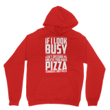 If I Look Busy Don't Disturb Me Unless You Plan To Take Me Pizza Seriously. Only Pizza Classic Adult Hoodie