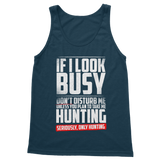 If I Look Busy Don't Disturb Me Unless You Plan To Take Me Hunting Seriously. Only Hunting Classic Women's Tank Top