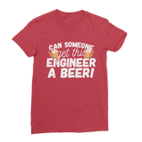 Can Someone Get This Engineer a Beer! Classic Women's T-Shirt