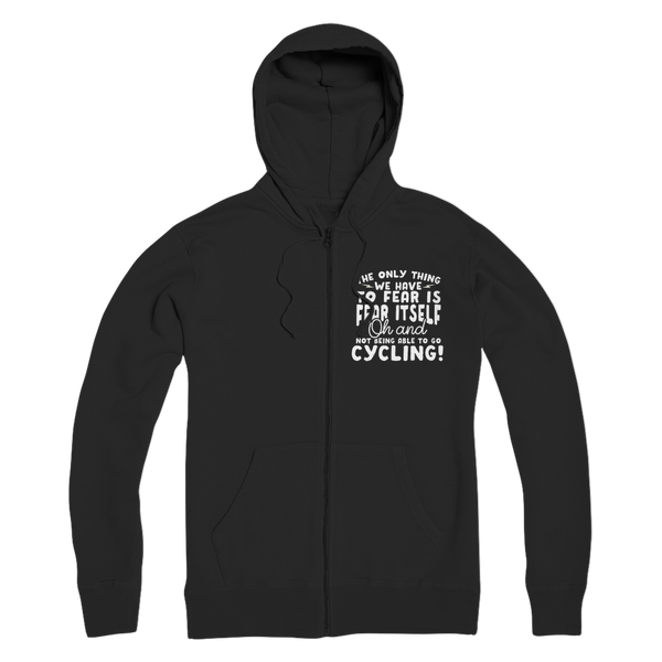 The Only Thing We Have To Fear is Fear Itself Oh and Not Being Able To Go Cycling! Premium Adult Zip Hoodie