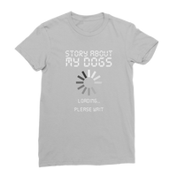 Story About My Dogs Loading... Please Wait Classic Women's T-Shirt