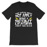 The Weak Need Not Apply Being a Scout Leader Aint No 9 to 5 Classic Kids T-Shirt