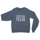 Everything Hurts And I'm Dying Classic Adult Sweatshirt