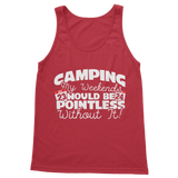 Camping My Weekends Would Be Pointless Without it! Classic Adult Tank Top