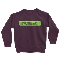 I Really Wish I Could Text my Labrador Classic Kids Sweatshirt