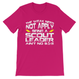The Weak Need Not Apply Being a Scout Leader Aint No 9 to 5 Premium Kids T-Shirt