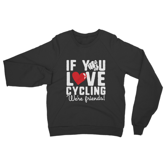 If You Love Cycling We're Friends Classic Adult Sweatshirt