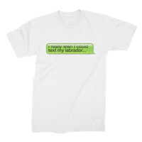 I Really Wish I Could Text my Labrador Premium Jersey Men's T-Shirt
