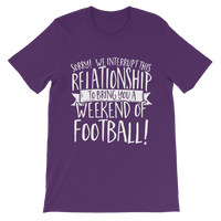 Sorry We Interrupt This Relationship To Bring You A Weekend Of Football! Classic Kids T-Shirt