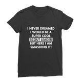 I Never Dreamed I Would Be A Super Cool Scout Leader Classic Women's T-Shirt