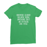 Brownie Leader Because Being Awesome Isn't An Official Job Title Guide Classic Women's T-Shirt