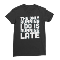 The Only Running I Do Is Running Late Classic Women's T-Shirt