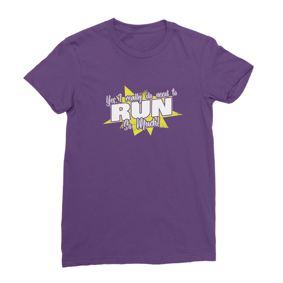 Yes I Really Do Need To Run Classic Women's T-Shirt