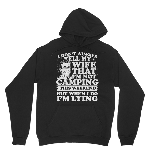 I Don't Always Tell My Wife That I'M Not Camping This Weekend But When I Do I'M Lying Classic Adult Hoodie