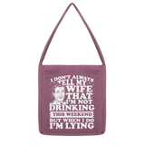 I Don't Always Tell My Wife That I'M Not Drinking This Weekend But When I Do I'M Lying Classic Tote Bag