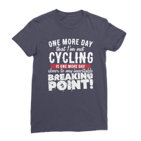 One More Day that I'm not Cycling is one more Day closer to my inevitable breaking point! Premium Jersey Women's T-Shirt