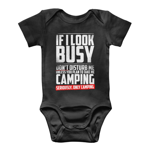 If I Look Busy Don't Disturb Me Unless You Plan To Take Me Camping Seriously. Only Camping Classic Baby Onesie Bodysuit